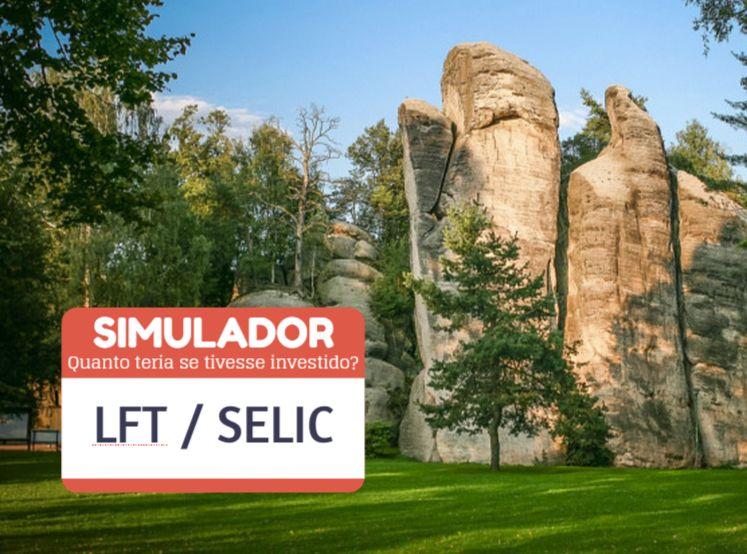 Simulador LFT Tesouro Selic: Quanto teria se tivesse investido