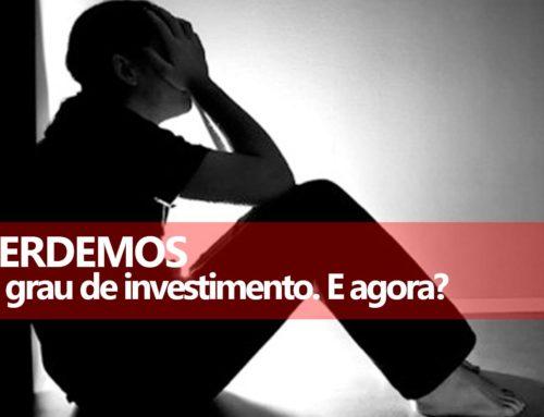 Brasil perdeu o Grau de Investimentos