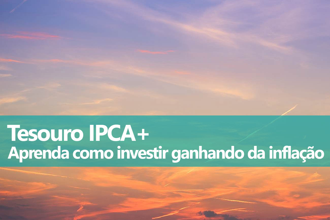 Como Investir no Tesouro IPCA+ NTN-B e NTN-B Principal