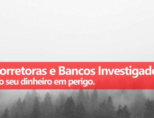 Perigo: Corretoras e Bancos Investigados
