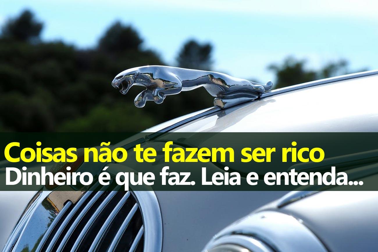 Coisas não te fazem ser rico. Dinheiro é que faz.