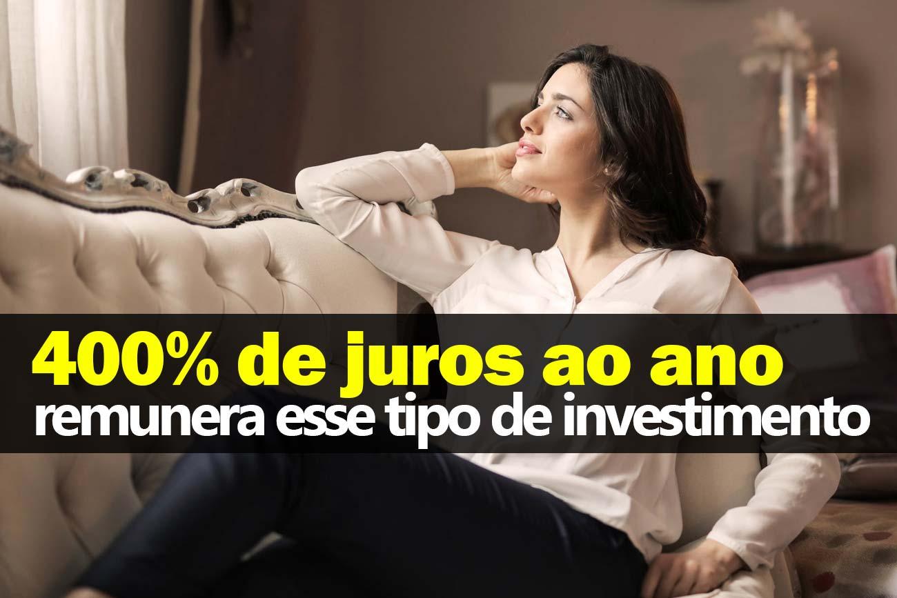 Investimento que rende 400% ao ano