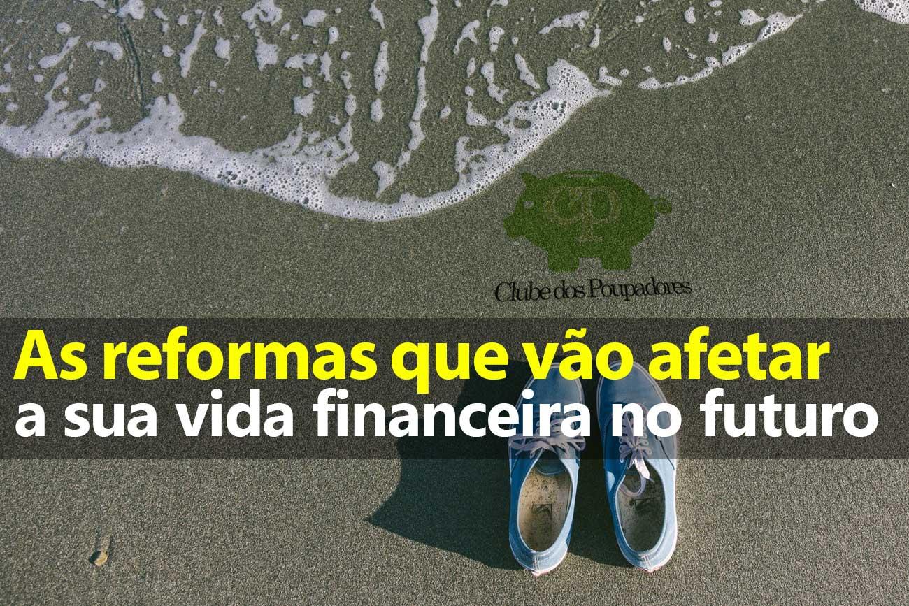 Reformas que afetam sua vida financeira