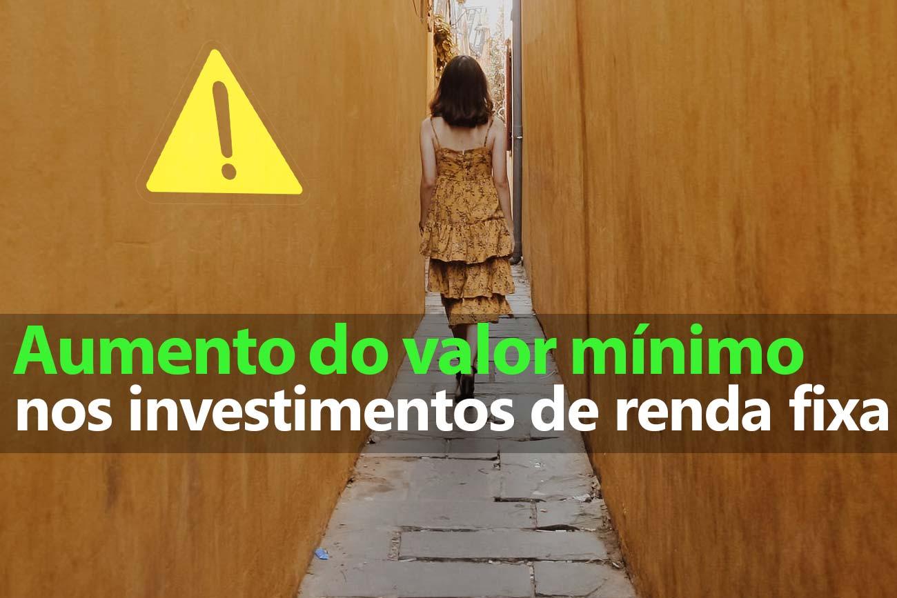 Aumento do valor mínimo para investir em Renda Fixa