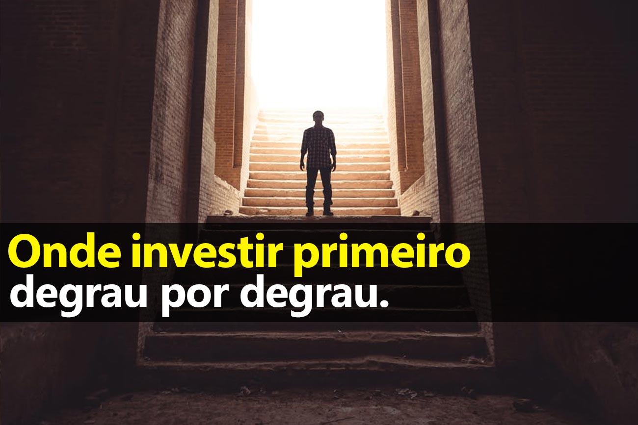 Onde investir primeiro, degrau por degrau