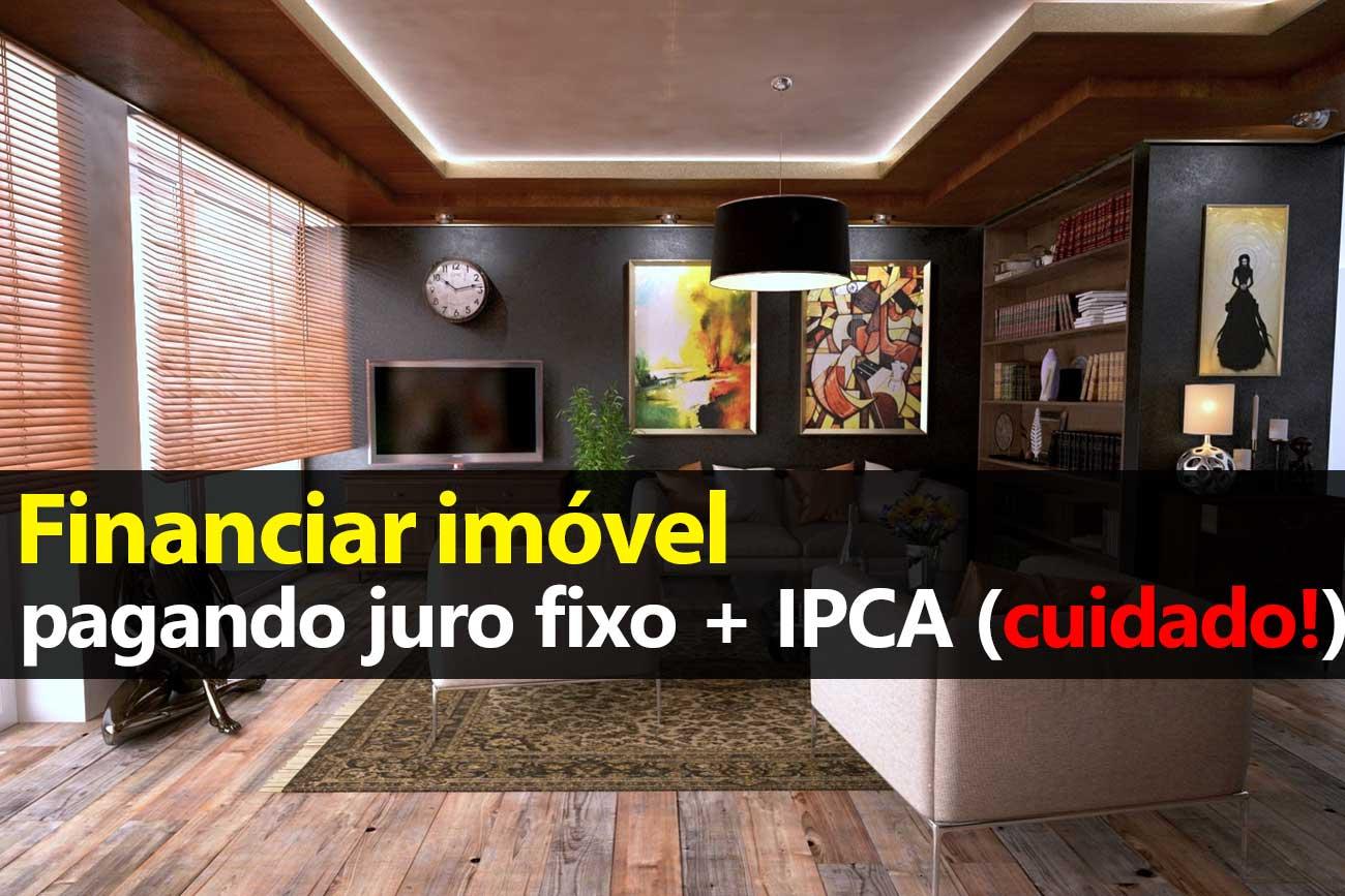 Financiar imóveis pagando IPCA + Juros