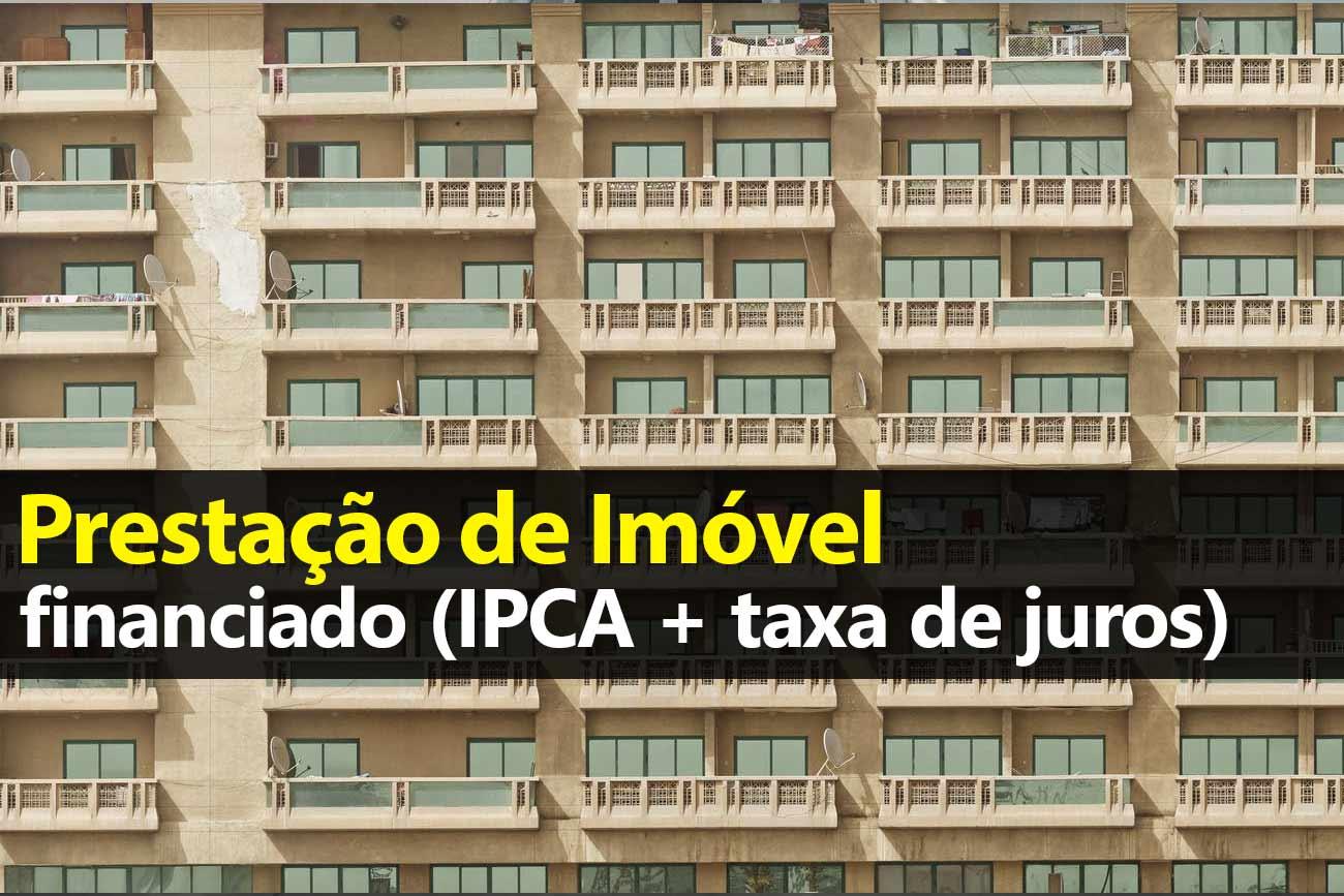 Prestação de Imóvel Financiado: IPCA + Taxa