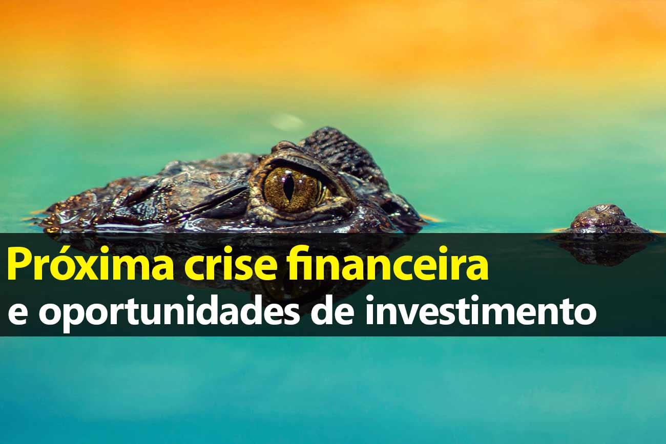 Próxima crise financeira e oportunidades de investimento
